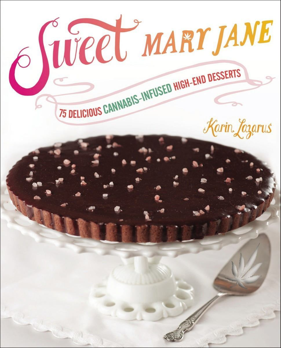 Image of the book cover for Sweet Mary Jane: 75 Delicious Cannabis-Infused High-End Desserts